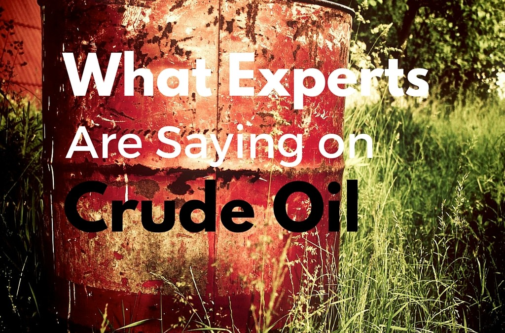 What Experts Are Saying on Crude Oil