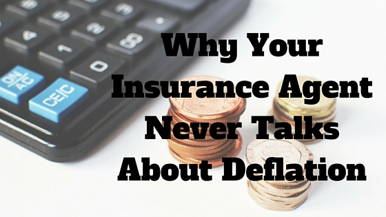 Why Your Insurance Agent Never Talks About Deflation