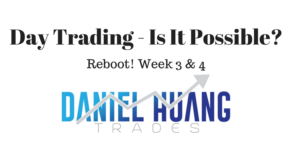 Is Day Trading Possible? Reboot Week 3 & 4